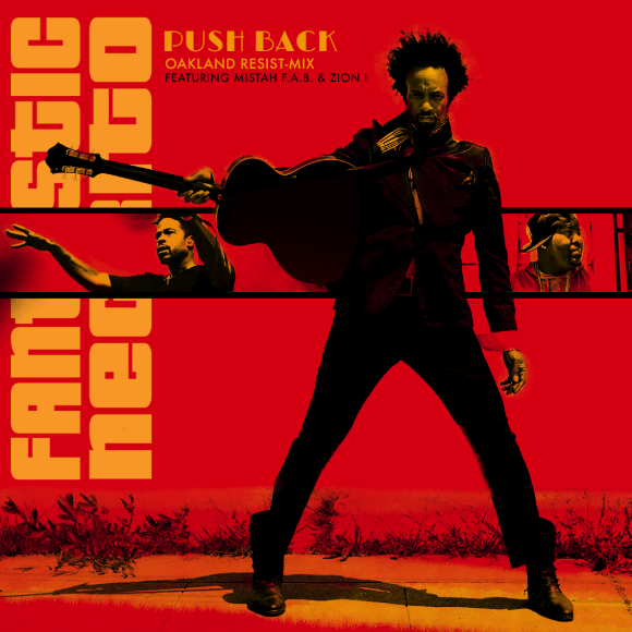 "FANTASTIC NEGRITO Teams Up With Mistah FAB. and ZION I For ""Push Back (Oakland Resist-Mix)"""