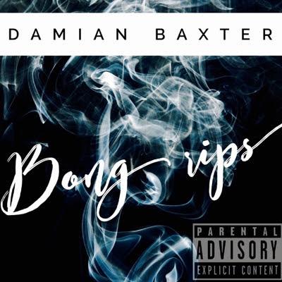"Damian Baxter ""Bong Rips"" New Single!"