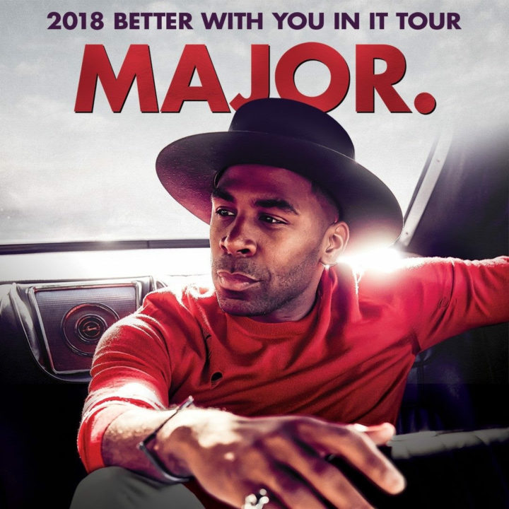 """MAJOR. ANNOUNCES """" 2018 BETTER WITH YOU IN IT"""" TOUR"""