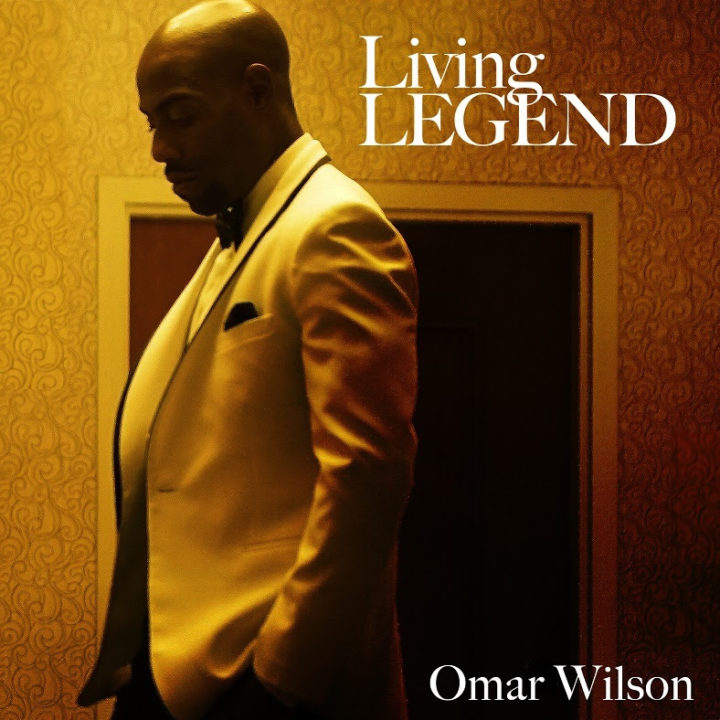 "R&B CROONER & NAACP IMAGE AWARD NOMINATED RECORDING ARTIST FOR OUTSTANDING NEW ARTIST, OMAR WILSON RELEASES DEBUT ALBUM, ""LIVING LEGEND"" THIS FRIDAY, MARCH 22nd, 2019"