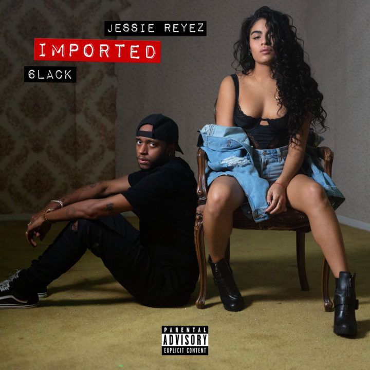 """JESSIE REYEZ JOINS FORCES WITH 6LACK FOR NEW SINGLE/MUSIC VIDEO """"IMPORTED"""" FROM FORTHCOMING DEBUT ALBUM"""