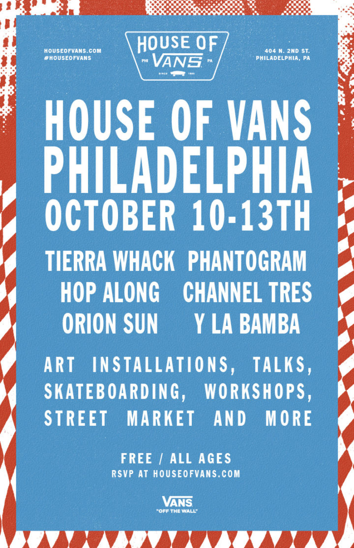 House of Vans Philadelphia Pop-Up Announced For October 10-13, 2019, Featuring Live Performances by Tierra Whack and Phantogram, Art Installations, Workshops, Skateboarding, Philly Street Market and More!