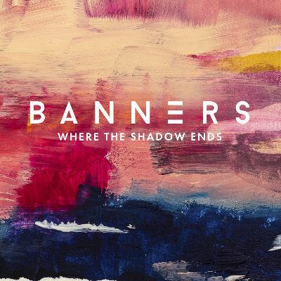 """BANNERS AND YOUNGBOMBS RELEASE NEW TITLE TRACK """"WHERE THE SHADOW ENDS"""" + NEW BANNERS ALBUM COMING 10/4"""