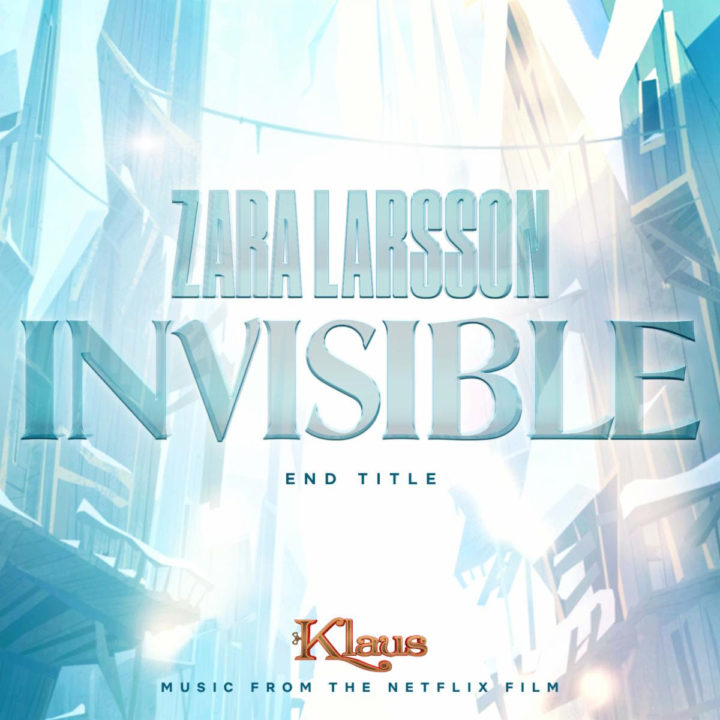 """ZARA LARSSON RELEASES """"INVISIBLE (END TITLE FROM KLAUS)"""""""